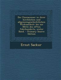 Die Cluniacenser in ihrer kirchlichen und allgemeingeschichtlichen Wirksamkeit: bis zur Mitte des elften Jahrhunderts, erster Band.