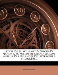 Lettre de M. Willemet, M Decin de Nancy, A M. Millin de Grand-Maison, Auteur Des Melanges de Litt Rature Etrang Re...