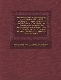 Description Des Alpes Grecques Et Cottiennes, Ou Tableau Historique Et Statistique de La Savoie... Suivi D'Un Precis Des Evenements Militaires Et Poli