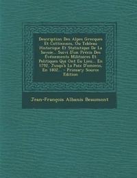 Description Des Alpes Grecques Et Cottiennes, Ou Tableau Historique Et Statistique De La Savoie... Suivi D'un Précis Des Événements Militaires Et Poli
