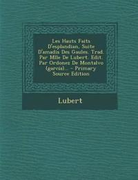 Les Hauts Faits D'esplandian, Suite D'amadis Des Gaules. Trad. Par Mlle De Lubert. Edit. Par Ordonez De Montalvo (garcia)... - Primary Source Edition