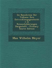 Im Bannkreise Der Vulkane: Ihre Entwicklungsgeschichte in Reiseschilderungen Dargestellt - Primary Source Edition