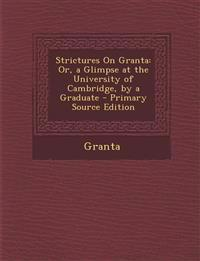 Strictures on Granta: Or, a Glimpse at the University of Cambridge, by a Graduate - Primary Source Edition