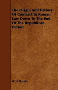 The Origin and History of Contract in Roman Law Down to the End of the Republican Period