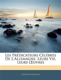 Les Prédicateurs Célèbres De L'allemagne, Leurs Vie, Leurs Œuvres