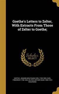 GOETHES LETTERS TO ZELTER W/EX