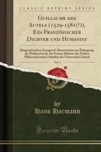 Guillaume des Autels (1529-1581(?)), Ein Französischer Dichter und Humanist, Vol. 1