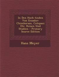 In Den Hoch-Anden Von Ecuador: Chimborazo, Cotopaxi Etc. Reisen Und Studien - Primary Source Edition