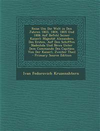Reise Um Die Welt in Den Jahren 1803, 1804, 1805 Und 1806 Auf Befehl Seiner Kaiserl: Majestät Alexanders Des Ersten, Auf Den Schiffen Nadeshda Und New