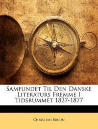 Samfundet Til Den Danske Literaturs Fremme I Tidsrummet 1827-1877