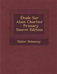 Étude Sur Alain Chartier - Primary Source Edition