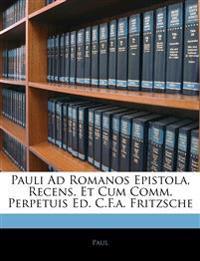 Pauli Ad Romanos Epistola, Recens. Et Cum Comm. Perpetuis Ed. C.F.a. Fritzsche