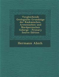 Vergleichende Geologische Grundzuge Der Kaukasischen, Armenischen Und Nordpersischen Gebirge - Primary Source Edition