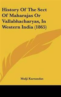 History of the Sect of Maharajas or Vallabhacharyas, in Western India