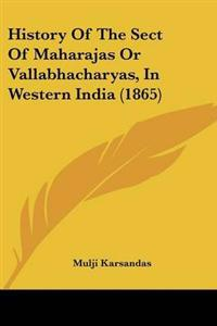 History Of The Sect Of Maharajas Or Vallabhacharyas, In Western India (1865)