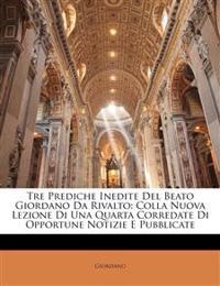 Tre Prediche Inedite Del Beato Giordano Da Rivalto: Colla Nuova Lezione Di Una Quarta Corredate Di Opportune Notizie E Pubblicate