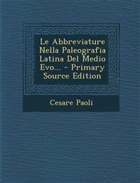 Le Abbreviature Nella Paleografia Latina del Medio Evo... - Primary Source Edition