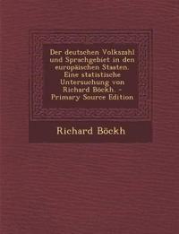 Der deutschen Volkszahl und Sprachgebiet in den europäischen Staaten. Eine statistische Untersuchung von Richard Böckh. - Primary Source Edition