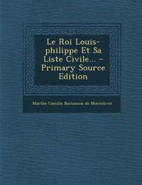 Le Roi Louis-philippe Et Sa Liste Civile...