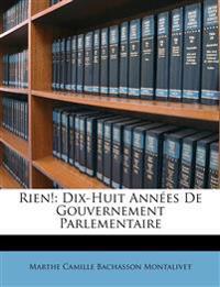 Rien!: Dix-Huit Années De Gouvernement Parlementaire
