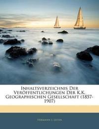 Inhaltsverzeichnis Der Veröffentlichungen Der K.K. Geographischen Gesellschaft (1857-1907), X Jahrgang