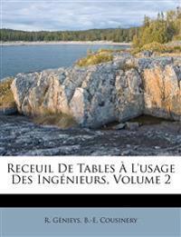 Receuil De Tables À L'usage Des Ingénieurs, Volume 2