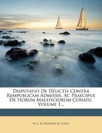 Disputatio De Delictis Contra Rempublicam Admissis, Ac Praecipue De Horum Maleficiorum Conatu, Volume 1...