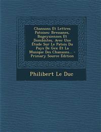 Chansons Et Lettres Patoises: Bressanes, Bugeysiennes Et Dombistes, Avec Une Étude Sur Le Patois Du Pays De Gex Et La Musique Des Chansons... - Primar