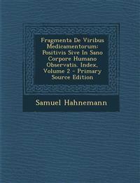 Fragmenta De Viribus Medicamentorum: Positivis Sive In Sano Corpore Humano Observatis. Index, Volume 2 - Primary Source Edition
