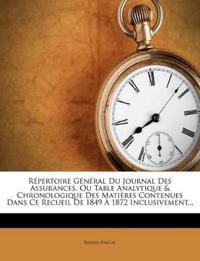 Répertoire Général Du Journal Des Assurances, Ou Table Analytique & Chronologique Des Matières Contenues Dans Ce Recueil De 1849 À 1872 Inclusivement.