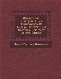 Discours Sur L'Origine & Les Fondements de L'Inegalite Parmi Les Hommes - Primary Source Edition