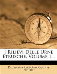 I Rilievi Delle Urne Etrusche, Volume 1...