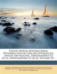Fontes Rerum Austriacarum: Österreichische Geschichtsquellen. Zweite Abtheilung, Diplomataria Et Acta. Diplomataria Et Acta, XXXIX Band