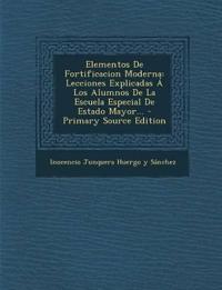 Elementos De Fortificacion Moderna: Lecciones Explicadas Á Los Alumnos De La Escuela Especial De Estado Mayor...