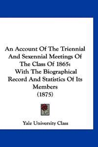 An Account of the Triennial and Sexennial Meetings of the Class of 1865