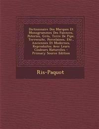 Dictionnaire Des Marques Et Monogrammes Des Faiences, Poteries, Grés, Terre De Pipe, Terrecuite, Porcelaines, Etc., Anciennes Et Modernes, Reproduites