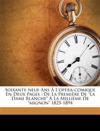 """Soixante-neuf ans à l'Opéra-Comique en deux pages : de la première de """"La Dame blanche"""" à la millième de """"Mignon"""" 1825-1894"""