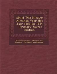 Altijd Wat Nieuws: Almanak Voor Het Jaer 1853 En 1854 - Primary Source Edition