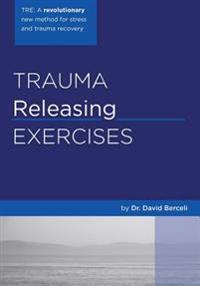 Trauma Releasing Exercises (Tre): A Revolutionary New Method for Stress/Trauma Recovery.