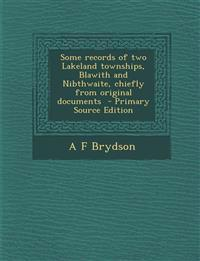 Some Records of Two Lakeland Townships, Blawith and Nibthwaite, Chiefly from Original Documents - Primary Source Edition