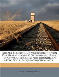 Kurzer Bericht Und Versicherung Von Des Herrn Ignatii V. Orthomont, Nobil. Et Chym. Celeb. Suev. Neu-Erfundenen Astro Solis Und Junonischen-Saltz...