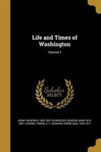 LIFE & TIMES OF WASHINGTON V01