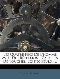 Les Quatre Fins de L'Homme Avec Des Reflexions Capables de Toucher Les Pecheurs......