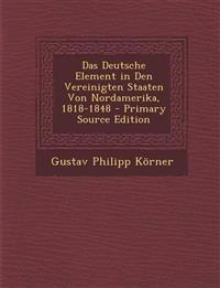 Das Deutsche Element in Den Vereinigten Staaten Von Nordamerika, 1818-1848