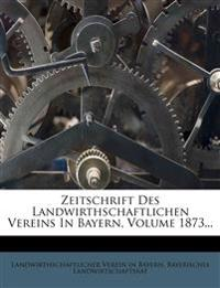 Zeitschrift Des Landwirthschaftlichen Vereins In Bayern, Volume 1873...