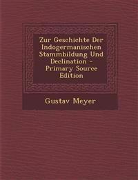 Zur Geschichte Der Indogermanischen Stammbildung Und Declination