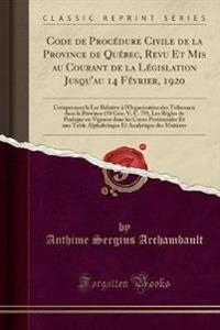 Code de Procédure Civile de la Province de Québec, Revu Et Mis au Courant de la Législation Jusqu'au 14 Février, 1920