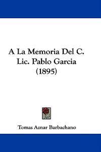 A La Memoria Del C. Lic. Pablo Garcia