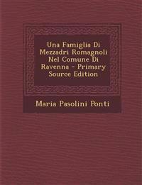 Una Famiglia Di Mezzadri Romagnoli Nel Comune Di Ravenna - Primary Source Edition