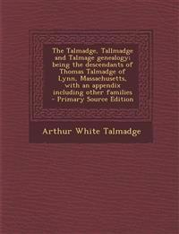 The Talmadge, Tallmadge and Talmage genealogy; being the descendants of Thomas Talmadge of Lynn, Massachusetts, with an appendix including other famil